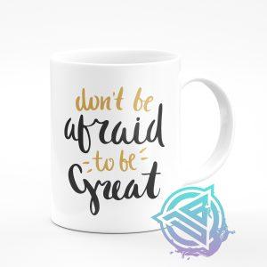 dont be afraid to be great 11 oz mug